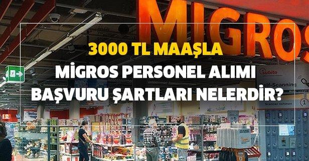 3000 TL maaşla Migros personel alımı başvuru şartları nelerdir?