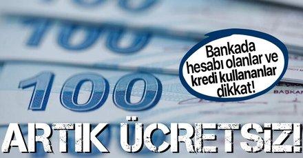 Bankada hesabı olan ve kredi kullananlar dikkat! Artık ücretsiz