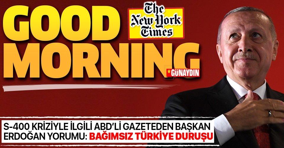 S-400 kriziyle ilgili New York Times'tan Başkan Erdoğan yorumu: Bağımsız Türkiye duruşu