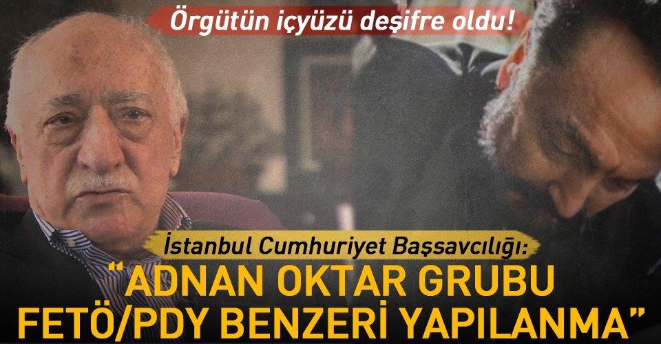 "İstanbul Cumhuriyet Başsavcılığı: ""Adnan Oktar grubu FETÖ/PDY benzeri yapılanma"""
