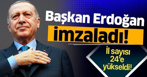Başkan Erdoğan imzaladı! İl sayısı 24'e yükseldi