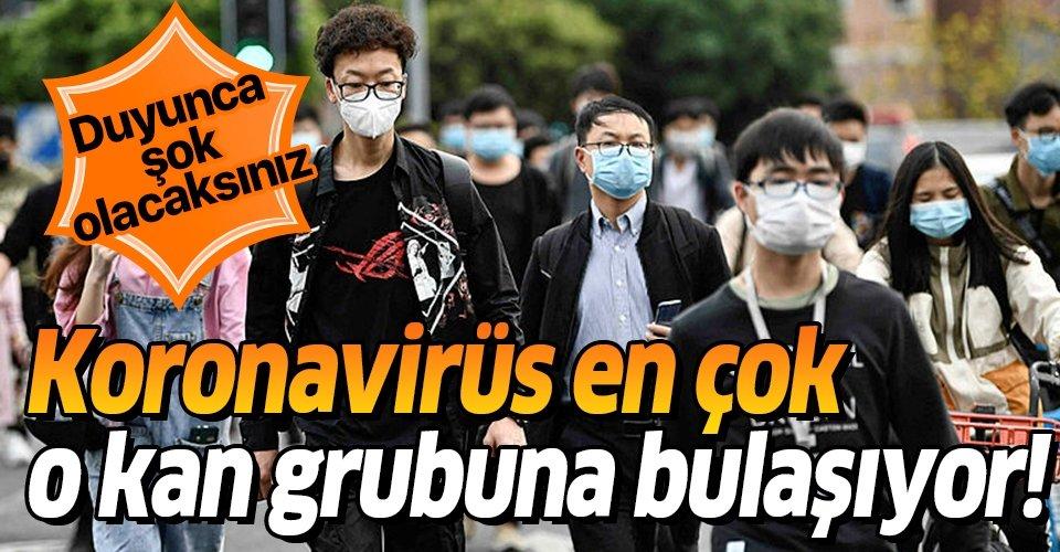 Bilim insanları ilk kez açıkladı! Koronavirüs en çok o kan grubuna bulaşıyor!