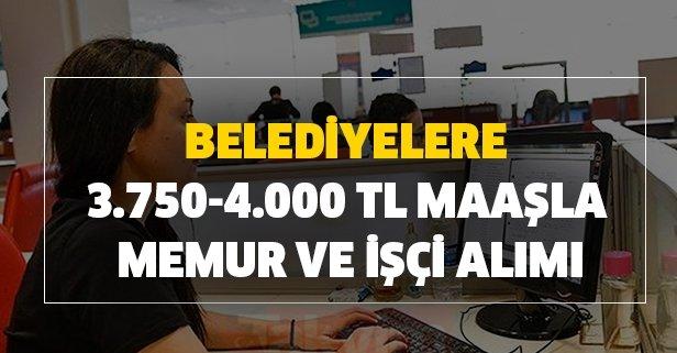 Belediyelere 3.750-4.000 TL maaşla memur ve işçi alımı