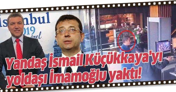Yandaş İsmail Küçükkaya'yı yoldaşı İmamoğlu yaktı