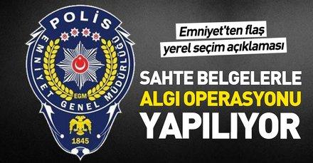 Emniyet'ten yerel seçim açıklaması: Sahte belgelerle algı operasyonu yapıldığı görülmektedir
