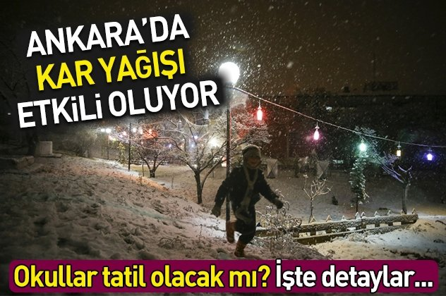Ankara'da kar yağışı etkili oluyor! Ankara'da okullar tatil mi? 13 Aralık Perşembe Ankara'da okullar tatil olacak mı?