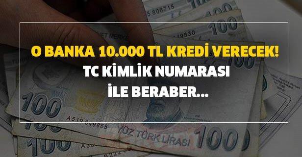 O banka 10.000 TL kredi verecek! TC kimlik numarası ile beraber...