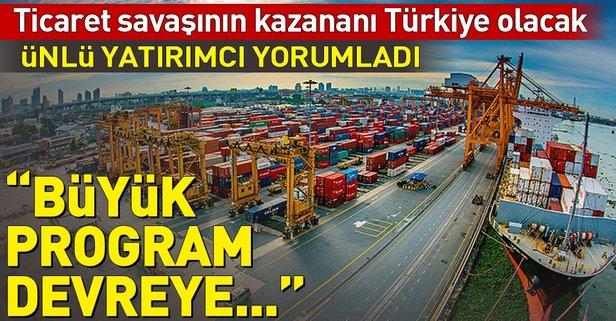Ticaret savaşının kazananı Türkiye olacak