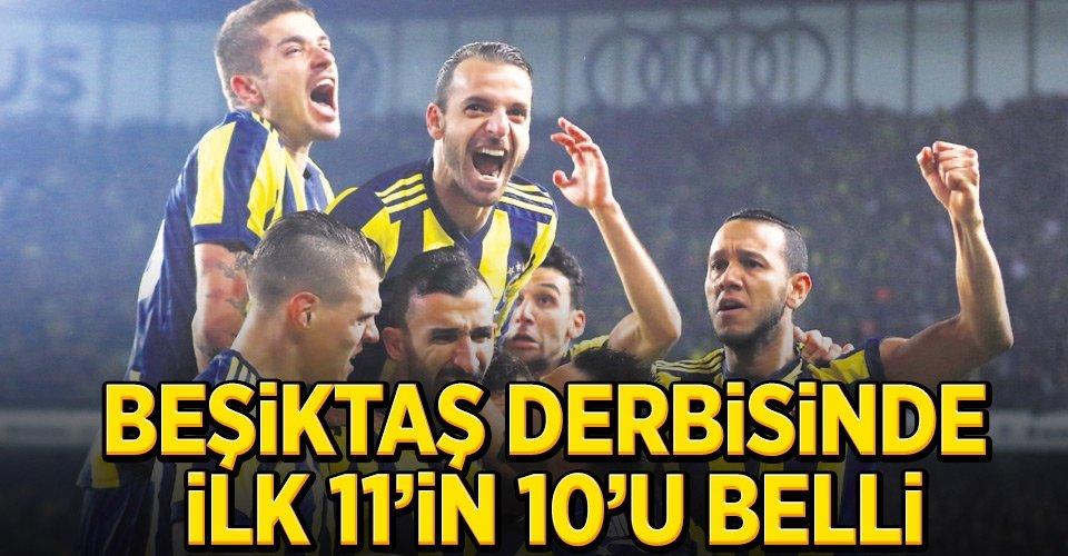 Beşiktaş derbisinde 11'in 10'u belli