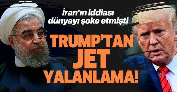 Trump'tan İran'ın iddiasına jet yalanlama!