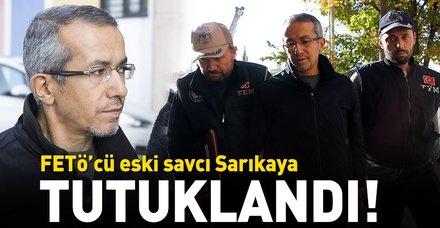 Son dakika: Eski savcı Ferhat Sarıkaya FETÖ'den tutuklandı