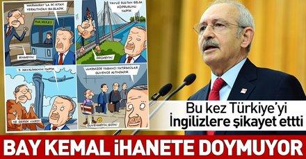 Kemal Kılıçdaroğlu Türkiye'yi İngilizler'e şikayet etti!