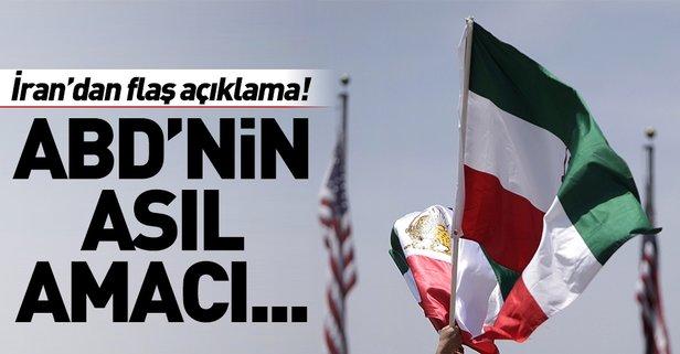İran'dan flaş açıklama! ABD'nin amacı...