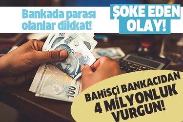 Özel bankada şoke eden olay! Bahisçi bankacıdan 4 milyonluk vurgun!