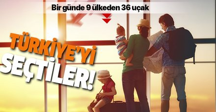 Turistlerin tercihi Türkiye oldu! Bir günde 9 ülkeden 36 uçak