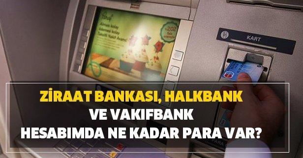 Ziraat Bankası, Halkbank ve Vakıfbank hesabımda ne kadar para var? - Takvim