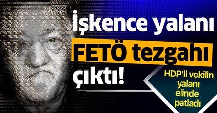 HDP'li vekilin yalanı elinde patladı! Emniyette işkence iddiası FETÖ tezgahı çıktı