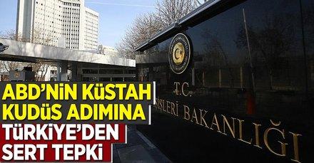 ABD'nin küstah Kudüs adımına Türkiye'den sert tepki