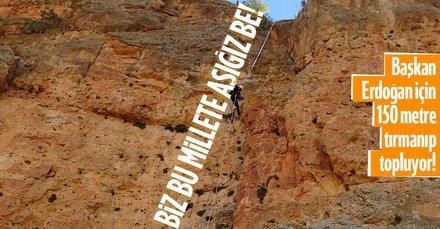 Başkan Erdoğan için 150 metre tırmanıp topluyor!