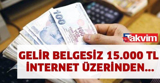 Gelir belgesiz anında 15.000 TL internet üzerinden şartsız!