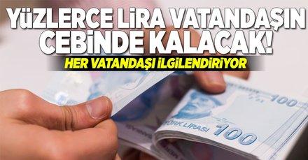 Milyonlarca lira vatandaşın cebinde kalacak! İşte yeni sistem