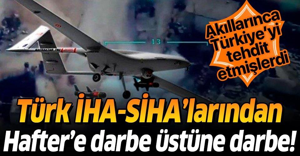 Hafter Libya'da Türk İHA ve SİHA'larıyla darbe üstüne darbe yedi!
