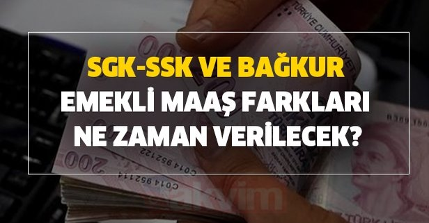 SGK-SSK ve Bağkur emekli maaş farkları ne zaman verilecek?
