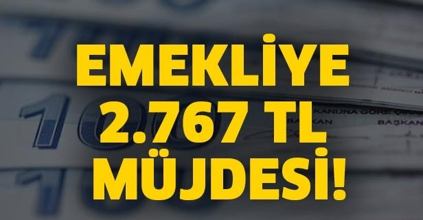 Emekliye 2.767 TL müjdesi!