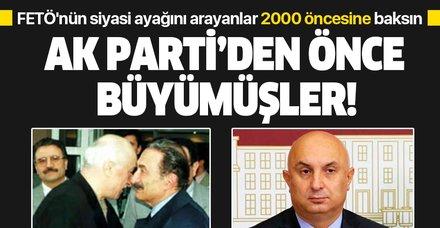 FETÖ'nün siyasi ayağını arayanlar 2000 öncesine baksın! AK Parti'den önce büyümüşler