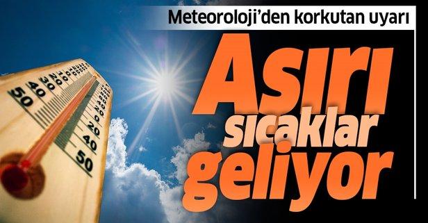 Meteoroloji'den son dakika sıcak hava uyarısı