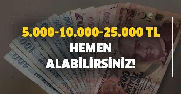 5.000-10.000-25.000 TL hemen alabilirsiniz!