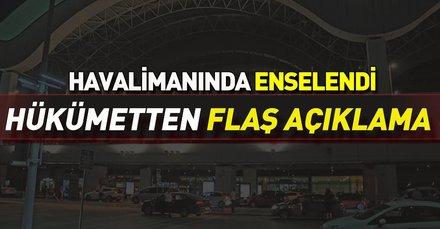 Hükümetten flaş açıklama: Havalimanında enselendi