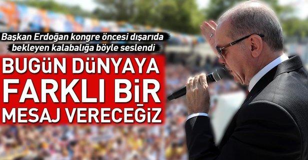 Başkan Erdoğan: Dünyaya farklı bir mesaj vereceğiz