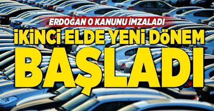 Erdoğan imzayı attı! 2. el araçta yeni dönem