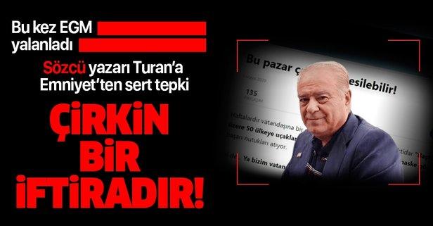 Emniyet'ten Sözcü yazarı Turan'ın yalanına sert tepki
