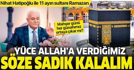 Yüce Allah'a verdiğimiz söze sadık kalalım | Prof. Dr. Nihat Hatipoğlu ile 11 ayın sultanı Ramazan
