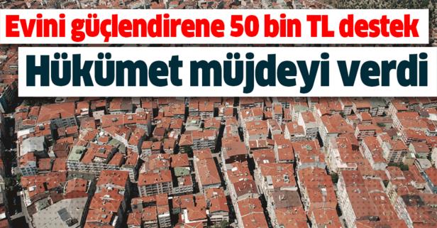 Hükümetten müjde geldi! Binasını güçlendirene 50 bin lira destek