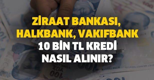 Ziraat Bankası, Halkbank, Vakıfbank 10 bin TL kredi nasıl alınır?