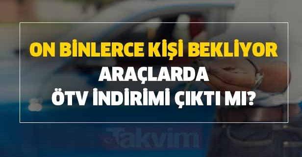 Araçlarda ÖTV indirimi çıktı mı, var mı?
