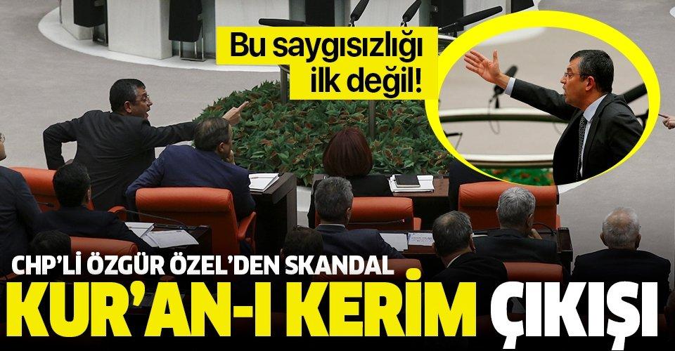 CHP'li Özgür Özel'den Kur'an-ı Kerim'e saygısızlık