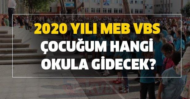 2020 yılı MEB VBS çocuğum hangi okula gidecek?