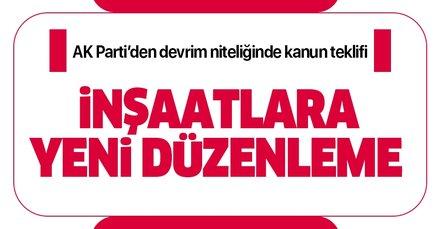 Son dakika: İnşaatlar için yeni kanun teklifi! AK Parti duyurdu...