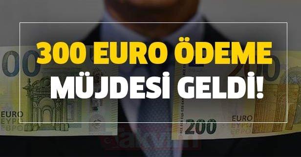 300 Euro ödeme müjdesi geldi! Aylık 300 Euro destek alma hakkınız var!