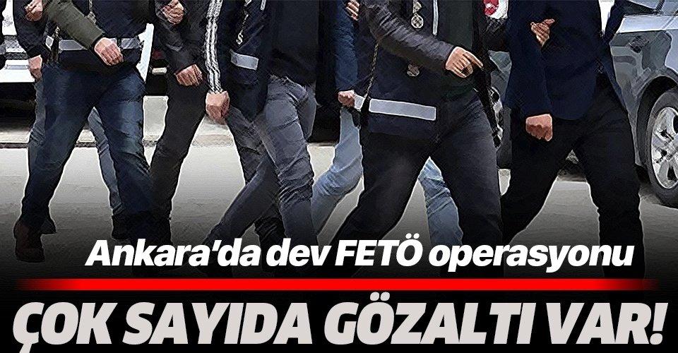 Son dakika: Ankara'da dev FETÖ operasyonu: Çok sayıda gözaltı var