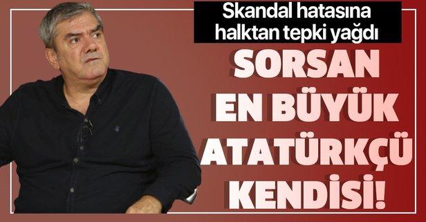 Sorsan en büyük Atatürkçü kendisi!