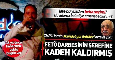 CHP'li Belediye Başkanı Recep Gürkan'ın darbenin şerefine kadeh kaldırdığı görüntüleri ortaya çıktı