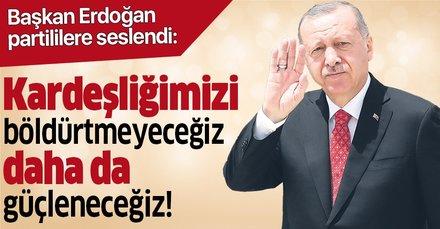 Başkan Recep Tayyip Erdoğan: Daha da güçleneceğiz