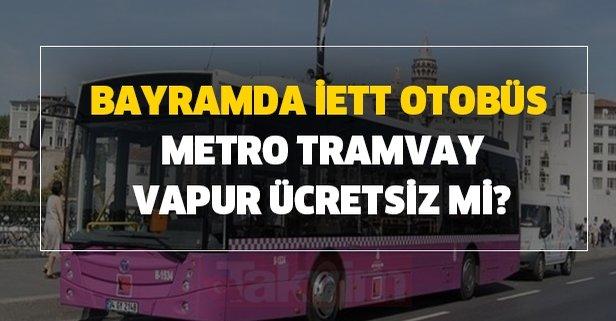 Bayramda İETT, otobüs, metro, tramvay, vapur ücretsiz mi?