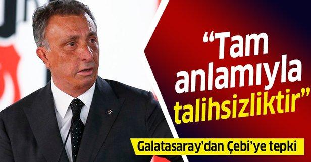 Galatasaray'dan Ahmet Nur Çebi'ye tepki!