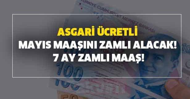 Asgari ücretli Mayıs maaşını zamlı alacak! 7 ay zamlı maaş!